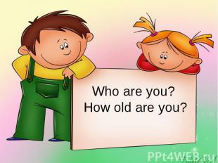 Who are you? How old are you?