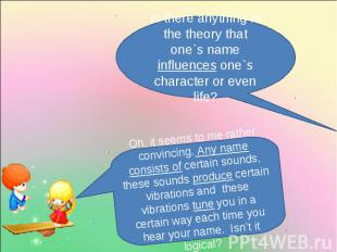 Is there anything in the theory that one`s name influences one`s character or ev