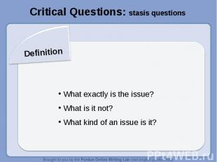Critical Questions: stasis questionsDefinition What exactly is the issue? What i