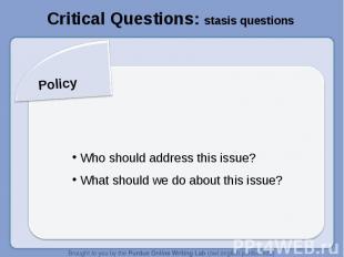 Critical Questions: stasis questionsPolicy Who should address this issue? What s