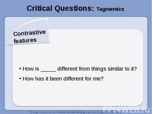 Critical Questions: TagmemicsContrastive features How is _____ different from th