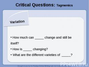 Critical Questions: TagmemicsVariation How much can _____ change and still be it