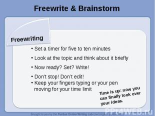 Freewrite & BrainstormFreewriting Set a timer for five to ten minutes Look at th