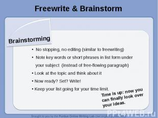 Freewrite & BrainstormBrainstorming No stopping, no editing (similar to freewrit