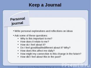 Keep a JournalPersonal journal Write personal explorations and reflections on id