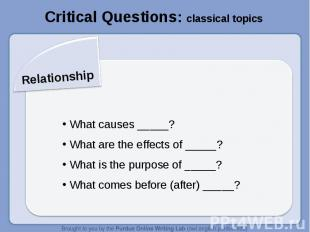 Critical Questions: classical topicsRelationship What causes _____? What are the
