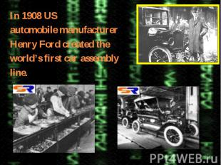 In 1908 USautomobile manufacturerHenry Ford created theworld's first car assembl