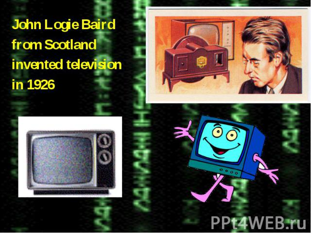 John Logie Bairdfrom Scotlandinvented televisionin 1926