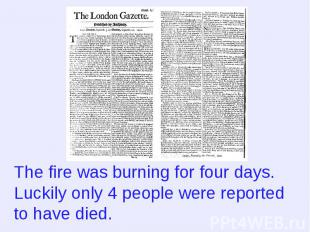 The fire was burning for four days. Luckily only 4 people were reported to have