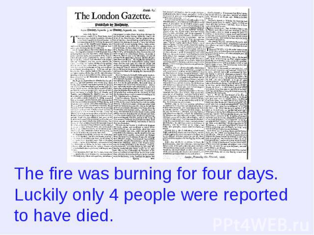 The fire was burning for four days. Luckily only 4 people were reported to have died.