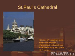 St.Paul's Cathedral It is one of London's mostfamous landmarks. The present cath