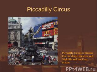 Piccadilly Circus Piccadilly Circus is famousFor its shops, theatres andNightlif