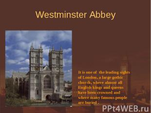 Westminster Abbey It is one of the leading sightsof London, a large gothicchurch
