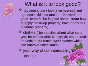 What is it to look good? appearance ( look after yourself; not age one's skin; d