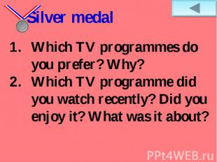 Silver medal Which TV programmes do you prefer? Why? Which TV programme did you