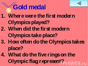 Gold medalWhere were the first modern Olympics played? When did the first modern