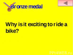 Bronze medalWhy is it exciting to ride a bike?