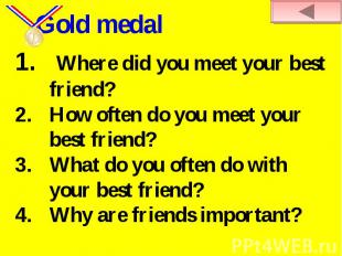 Gold medal Where did you meet your best friend?How often do you meet your best f