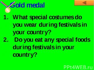 Gold medalWhat special costumes do you wear during festivals in your country? Do