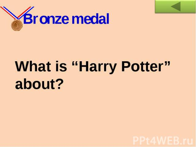 "Bronze medalWhat is ""Harry Potter"" about?"