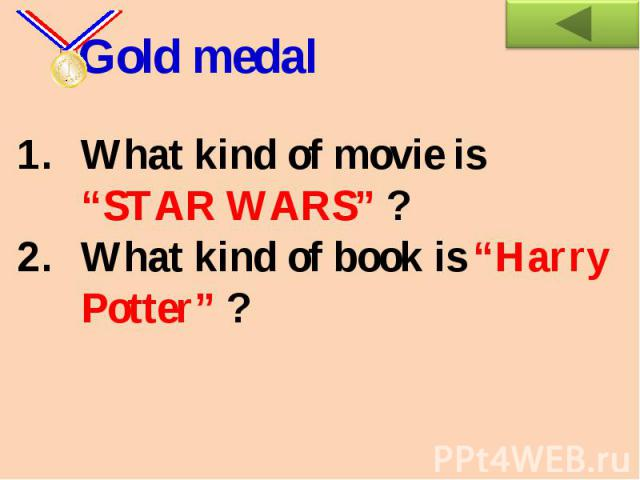 "Gold medalWhat kind of movie is ""STAR WARS"" ?What kind of book is ""Harry Potter"" ?"