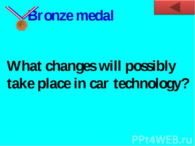 Bronze medalWhat changes will possibly take place in car technology?