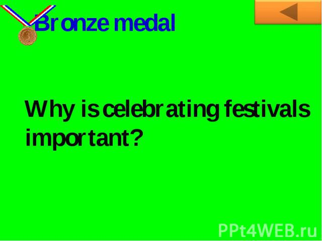 Bronze medalWhy is celebrating festivals important?