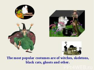 The most popular costumes are of witches, skeletons, black cats, ghosts and othe