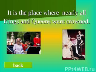 It is the place where nearly allKings and Queens were crowned.