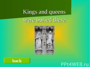 Kings and queens were buried there.