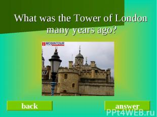 What was the Tower of London many years ago?