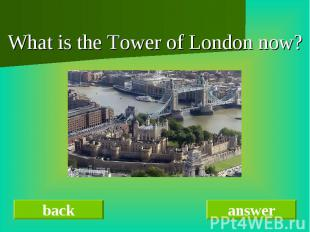 What is the Tower of London now? What is the Tower of London now?