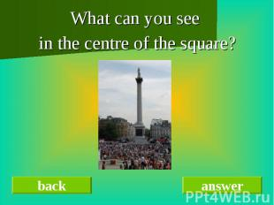 What can you see What can you see in the centre of the square?