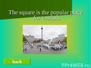 The square is the popular place for tourists.The square is the popular place for