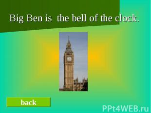 Big Ben is the bell of the clock.Big Ben is the bell of the clock.