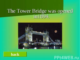 The Tower Bridge was opened in1894.The Tower Bridge was opened in1894.