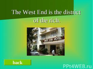 The West End is the district of the rich.