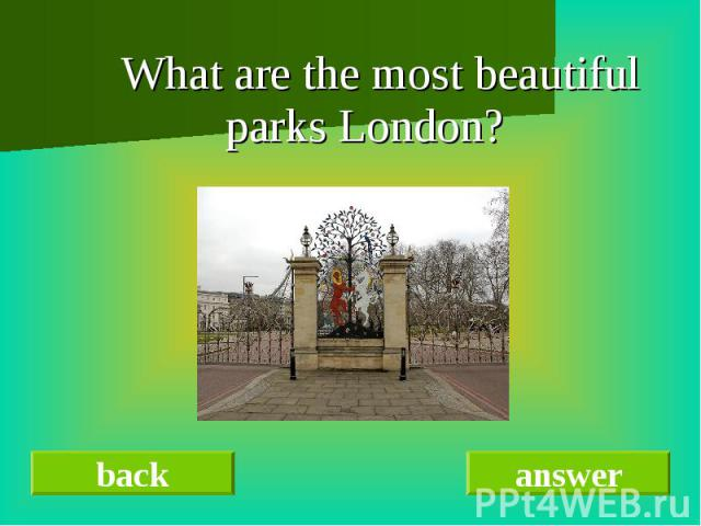 What are the most beautiful parks London? What are the most beautiful parks London?
