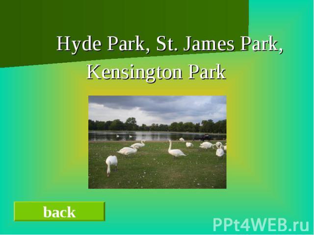 Hyde Park, St. James Park,Kensington Park