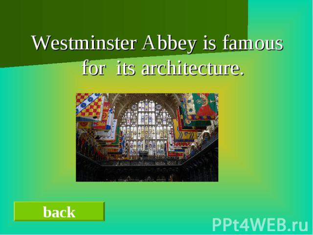 Westminster Abbey is famous for its architecture.Westminster Abbey is famous for its architecture.