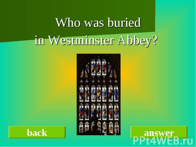 Who was buried in Westminster Abbey?