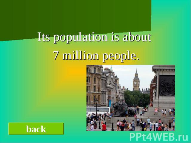 Its population is about 7 million people.