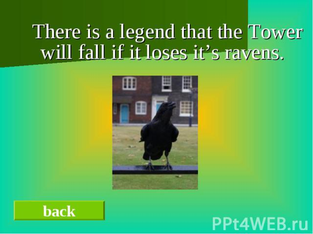 There is a legend that the Tower will fall if it loses it's ravens.