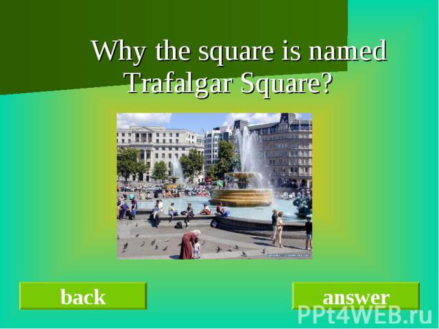 Why the square is named Trafalgar Square?