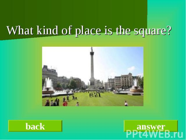 What kind of place is the square?