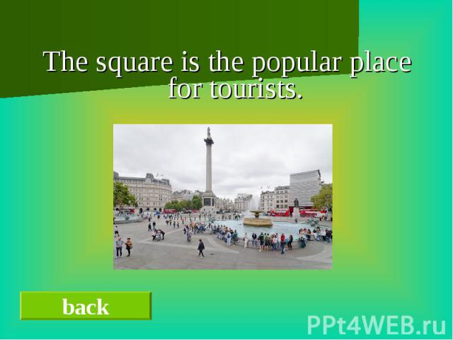 The square is the popular place for tourists.The square is the popular place for tourists.