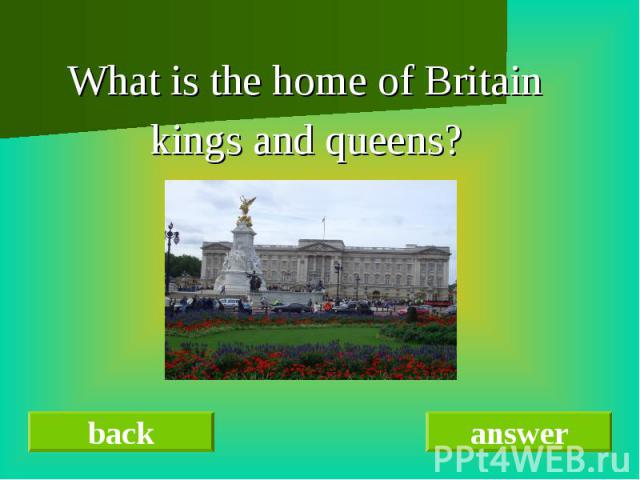 What is the home of BritainWhat is the home of Britain kings and queens?
