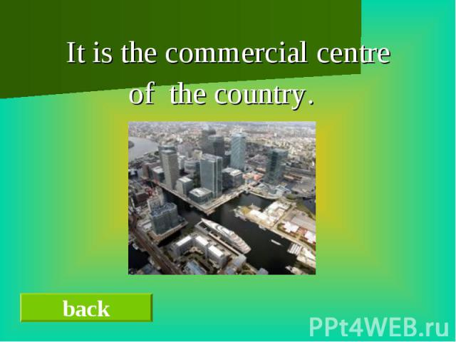It is the commercial centre of the country.