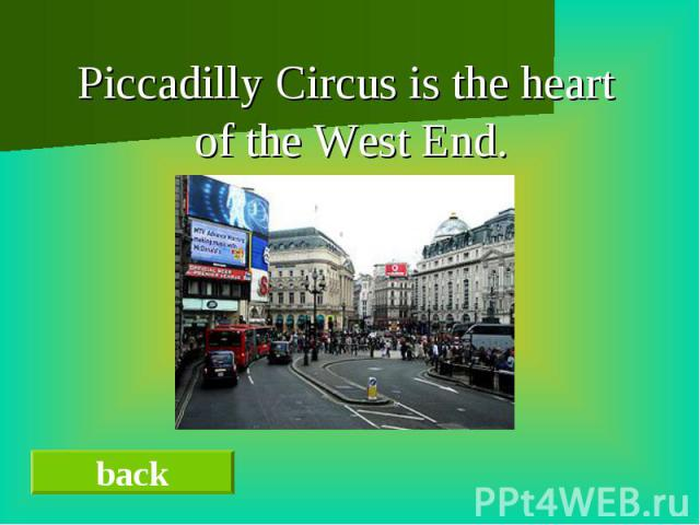 Piccadilly Circus is the heart Piccadilly Circus is the heart of the West End.