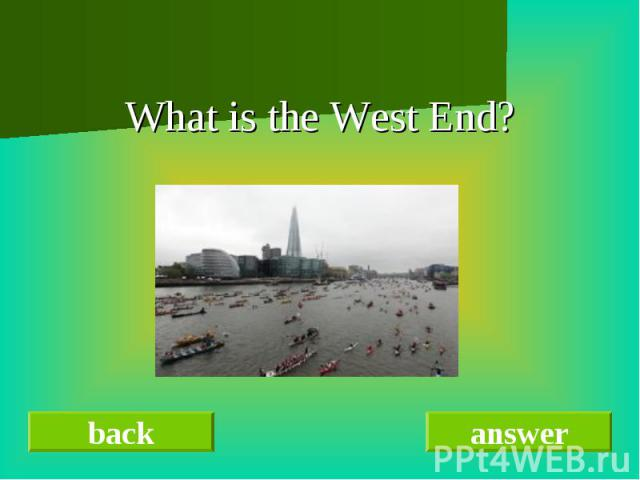 What is the West End?